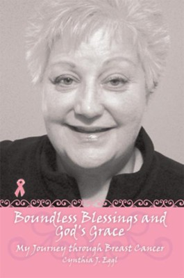 Boundless Blessings and God's Grace: My Journey through Breast Cancer - eBook  -     By: Cynthia Eggl