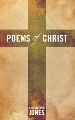 Poems of Christ - eBook  -     By: Christopher Jones