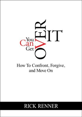 You Can Get Over It: How To Confront, Forgive, and Move On - eBook  -     By: Rick Renner