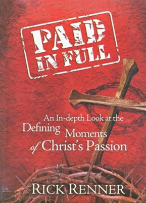 Paid in Full: An In-depth Look at the Defining Moments of Christ's Passion - eBook  -     By: Rick Renner