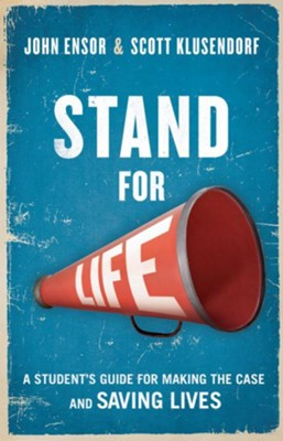 Stand for Life - eBook  -     By: John Ensor, Scott Klusendorf