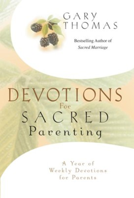 Devotions for Sacred Parenting: A Year of Weekly Devotions for Parents - eBook  -     By: Gary L. Thomas