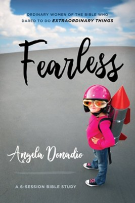 Fearless: Ordinary Women of the Bible Who Dared to Do Extraordinary Things  -     By: Angela Donadio