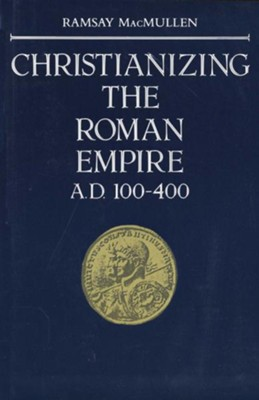 Christianizing the Roman Empire: A.D. 100-400   -     By: Ramsay MacMullen