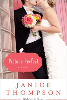 Picture Perfect, Weddings by Design Series #1 -eBook   -     By: Janice Thompson
