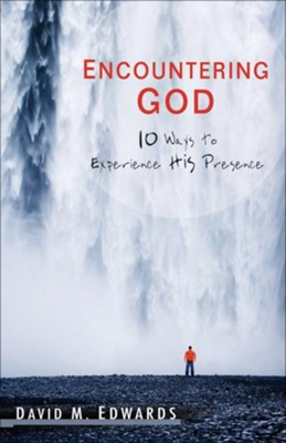 Encountering God: 10 Ways to Experience His Presence - eBook  -     By: David M. Edwards