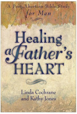 Healing a Father's Heart: A Post-Abortion Bible Study for Men - eBook  -     By: Linda Cochrane, Kathy Jones