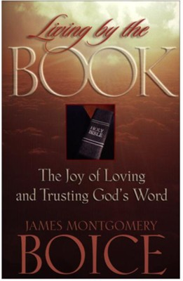 Living by the Book: The Joy of Loving and Trusting God's Word - eBook  -     By: James Montgomery Boice