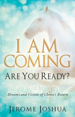 I Am Coming, Are You Ready?: Dreams and Visions of Christ's Return - eBook  -     By: Jerome Joshua