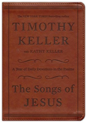 The Songs of Jesus: A Year of Daily Devotions in the  Psalms, Imitation leather, brown    -     By: Timothy Keller