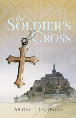 The Soldier's Cross - eBook  -     By: Abigail J. Hartman
