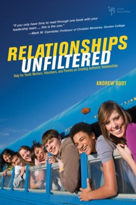 Relationships Unfiltered: Help for Youth Workers, Volunteers, and Parents on Creating Authentic Relationships - eBook  -     By: Andrew Root