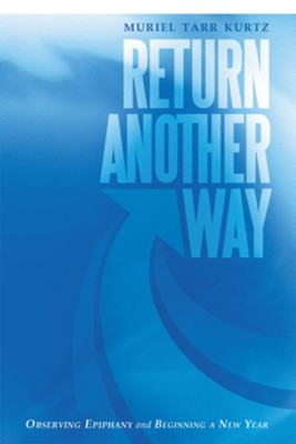 Return Another Way: Observing Epiphany and Beginning a New Year - eBook  -     By: Muriel Kurtz