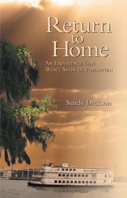 Return to Home: An Experience That Won't Soon Be Forgotten - eBook  -     By: Sandy Dickson