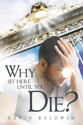 Why Sit Here until You Die? - eBook  -     By: Kevin Baldwin