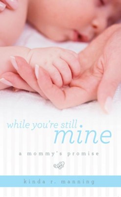 While You're Still Mine: A Mommy's Promise - eBook  -     By: Kinda Manning