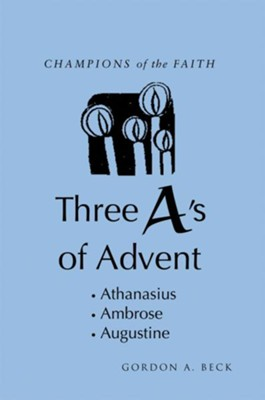 Champions of the Faith: Three A's of Advent - eBook  -     By: Gordon A. Beck