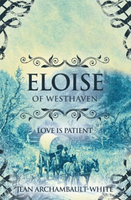 Eloise of Westhaven: Love is Patient (Volume 2) - eBook  -     By: Jean Archambault-White