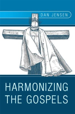 Harmonizing The Gospels - eBook  -     By: Dan Jensen