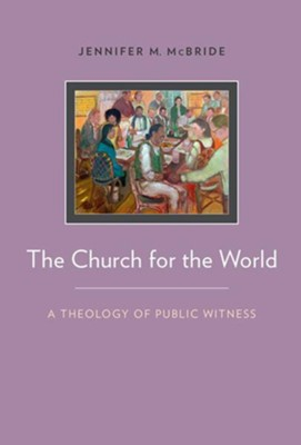 The Church for the World: A Theology of Public Witness  -     By: Jennifer McBride
