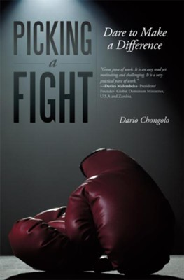 PICKING A FIGHT: DARE TO MAKE A DIFFERENCE - eBook  -     By: Dario Chongolo