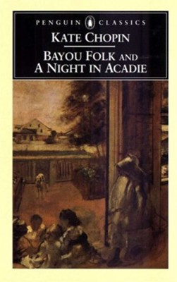 Bayou Folk & Night  -     By: Kate Chopin