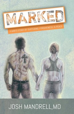 Marked: A Man's Story of Suffering, Forgiveness, & Peace - eBook  -     By: Josh Mandrell