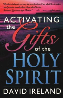 Activating The Gifts of The Holy  Spirit  -     By: David Ireland