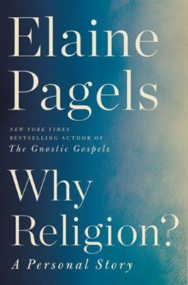Why Religion?: A Personal Story   -     By: Elaine Pagels