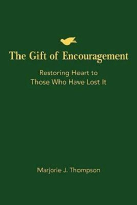 The Gift of Encouragement: Restoring Heart to Those Who Have Lost It - eBook  -     By: Marjorie J. Thompson