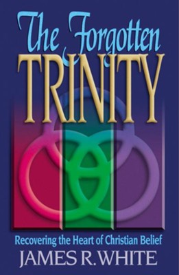 Forgotten Trinity, The - eBook  -     By: James R. White