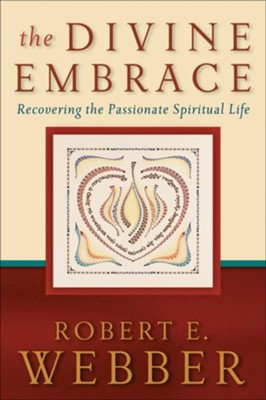 Divine Embrace, The (Ancient-Future Book #): Recovering the Passionate Spiritual Life - eBook  -     By: Robert E. Webber