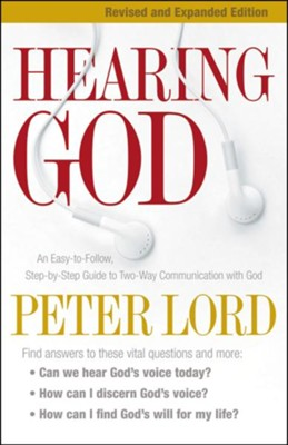 Hearing God: An Easy-to-Follow, Step-by-Step Guide to Two-Way Communication with God / Revised - eBook  -     By: Peter Lord