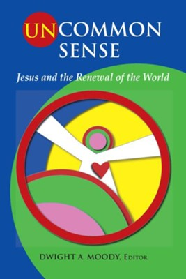 Uncommon Sense: Jesus and the Renewal of the World - eBook  -     Edited By: Dwight A. Moody     By: Dwight A. Moody(ED.)