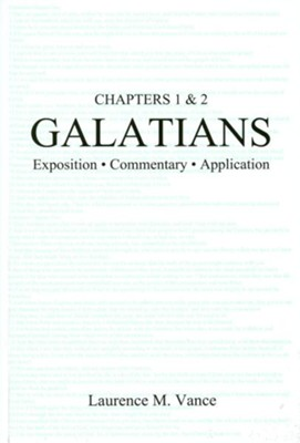 Galatians, Chapters 1 & 2: Exposition, Commentary, Application  -     By: Laurence M. Vance