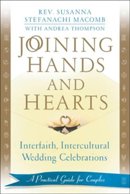 Joining Hands and Hearts: Interfaith, Intercultural Wedding Celebrations: A Practical Guide for Couples  -     By: Rev. Susanna Macomb
