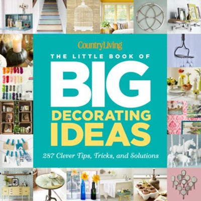 Country Living The Little Book of Big Decorating Ideas: 300 Clever Tips, Tricks, and Solutions  -     By: Katy McColl