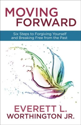 Moving Forward: Six Steps to Forgiving Yourself and Breaking Free from the Past - eBook  -     By: Everett Worthington
