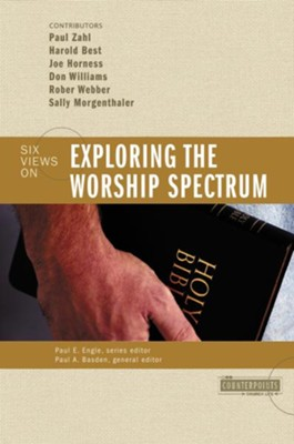 Exploring the Worship Spectrum - eBook  -     Edited By: Paul E. Engle, Paul A. Basden     By: Paul Zahl, Harold M. Best, Joe Horness, Don Williams
