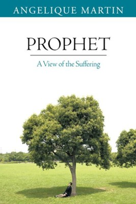 Prophet: A View of the Suffering - eBook  -     By: Angelique Martin
