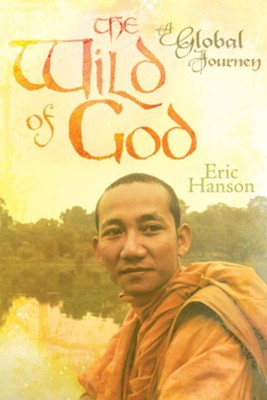 The Wild of God: A Global Journey - eBook  -     By: Eric Hanson