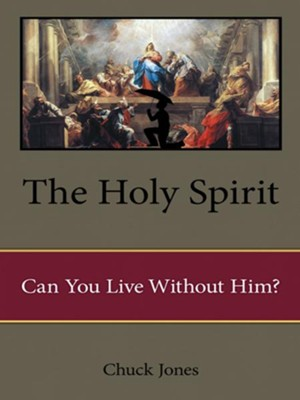 The Holy Spirit: Can You Live Without Him? - eBook  -     By: Chuck Jones