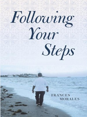 Following Your Steps - eBook  -     By: Frances Morales