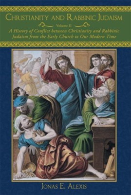 Christianity and Rabbinic Judaism: A History of Conflict between Christianity and Rabbinic Judaism from the Early Church to Our Modern Time - eBook  -     By: Jonas Alexis