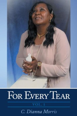 For Every Tear: Vol. 1 - eBook  -     By: C. Dianna Morris