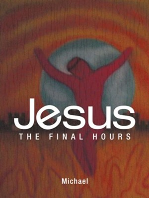 Jesus: The Final Hours - eBook  -     By: Michael