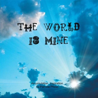 The World Is Mine: Accumulation. Inspiration. - eBook  -     By: Pamela Pfister