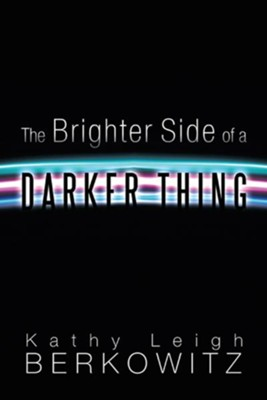 The Brighter Side of a Darker Thing - eBook  -     By: Kathy Berkowitz