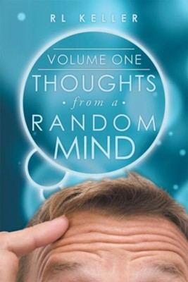 Thoughts from a Random Mind: Volume One - eBook  -     By: RL Keller