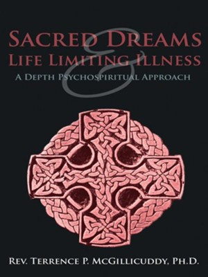 Sacred Dreams & Life Limiting Illness: A Depth Psychospiritual Approach - eBook  -     By: Terrence McGillicuddy